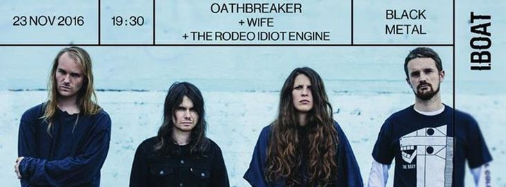 Oathbreaker + Wife + The Rodeo Idiot Engine
