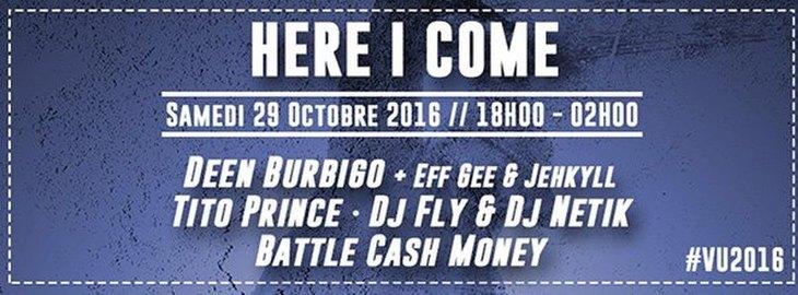 HERE I COME x VIBRATIONS URBAINES : avec DEEN BURBIGO + TITO PRINCE + DJ FLY & DJ NETIK + BATTLE CASH MONEY