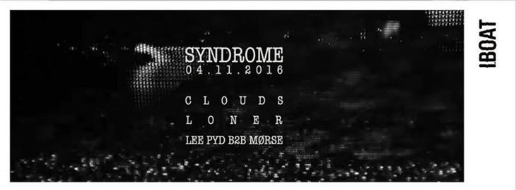 Syndrome : avec Clouds live + Loner + Lee Pyd B2B Mørse