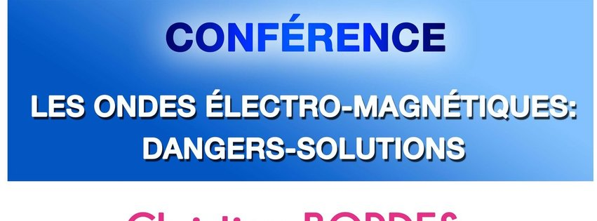 LES ONDES ÉLECTRO-MAGNÉTIQUES : DANGERS-SOLUTIONS