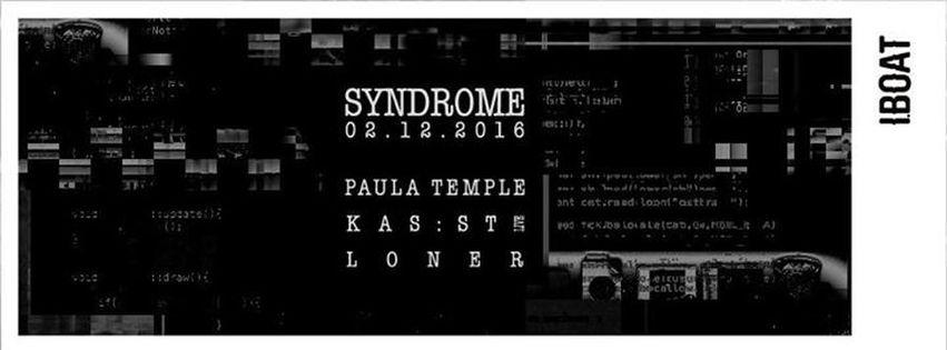 Syndrome : avec Paula Temple + Kas:st live + Loner