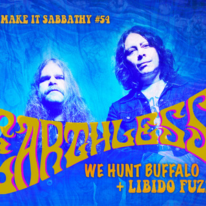 Make It Sabbathy #54 : avec Earthless + We Hunt Buffalo + Libido Fuzz