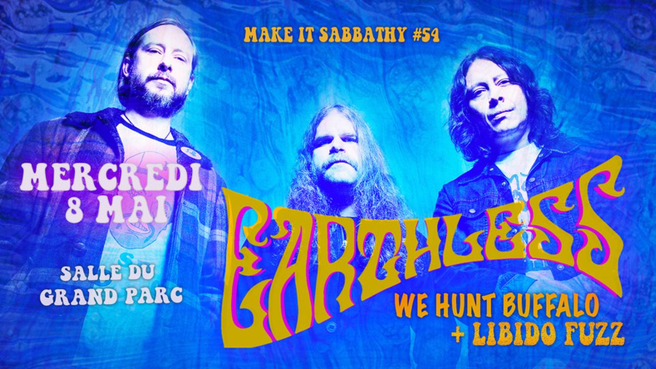 Make It Sabbathy #54 : avec Earthless + We Hunt Buffalo + Libido Fuzz