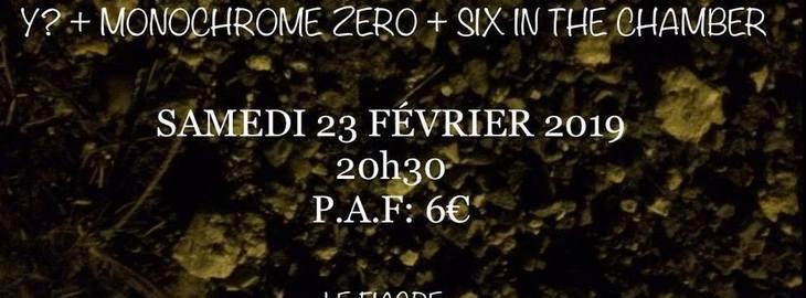 Y? + MONOCHROME ZERO + SIX IN THE CHAMBER
