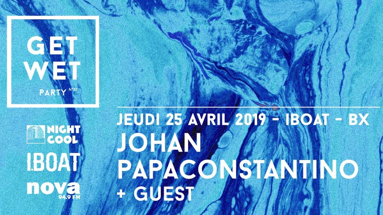 Get Wet Party : avec Johan Papaconstantino