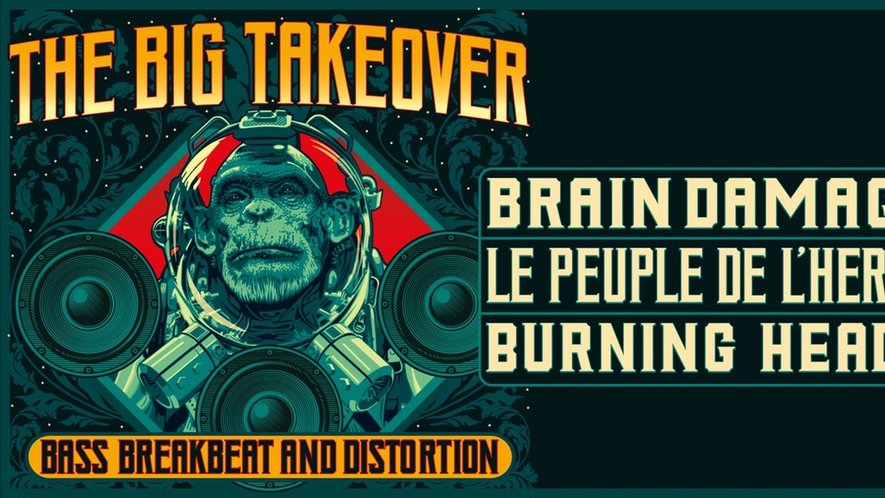 THE BIG TAKEOVER : avec BURNING HEADS + LE PEUPLE DE L'HERBE + BRAIN DAMAGE