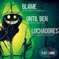 NOISE : BLAME + UNTIL BEN + LUCHADORES