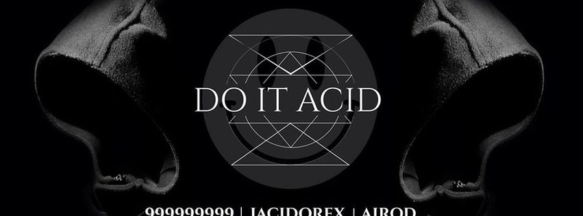 Do It ACID - avec 999999999 Live + Jacidorex + Airod + Roüge