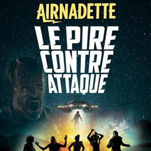 Les Fous Rires de Bordeaux #4 - AIRNADETTE : LE PIRE CONTRE ATTAQUE