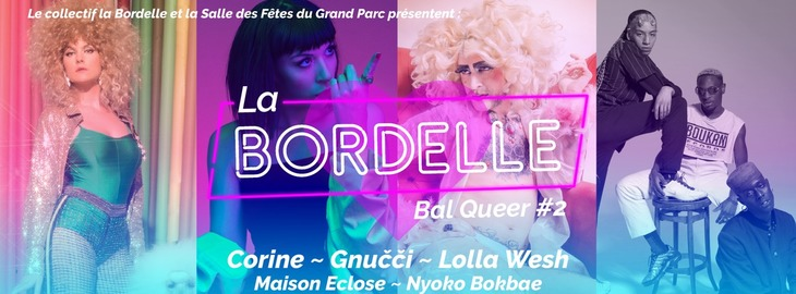 La Bordelle   Bal Queer #2 : avec Corine + Gnucci Lolla Wesh + Maison Eclose + Nyoko Bokbae + Igor Dewe + Bordelle Dj Set