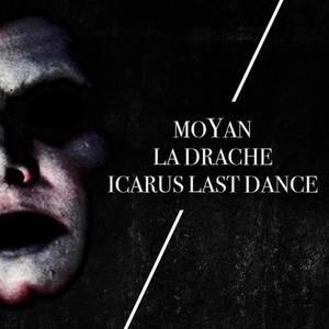 MoYan + La Drache + Icarus Last Dance