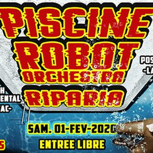 PISCINE + ROBOT ORCHESTRA + RIPARIA
