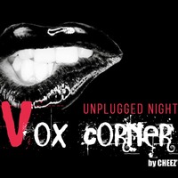 The Vox Corner Party #4 : Unplugged Night