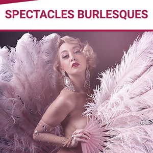 SPECTACLES BURLESQUES !
