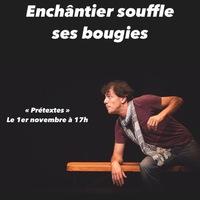 Enchântier Théâtre souffle ses bougies : Prétextes