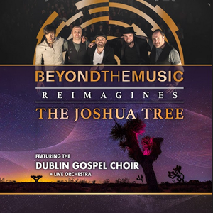 THE SOUND OF U2 - BEYOND THE MUSIC REIMAGINES  THE JOSHUA TREE