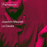 Trente Trente - Joachim Maudet + La Cavale
