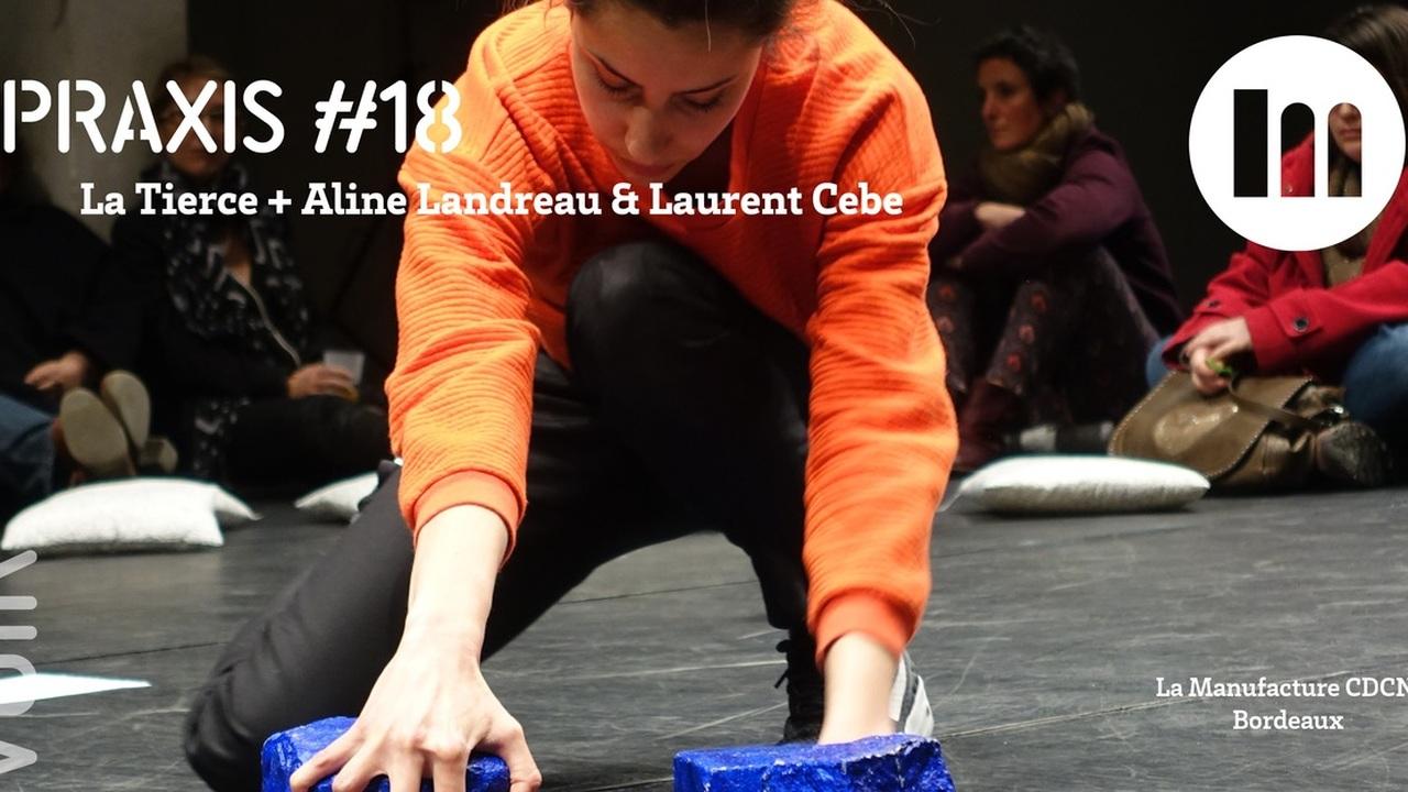 PRAXIS #18 - La Tierce + Aline Landreau & Laurent Cebe