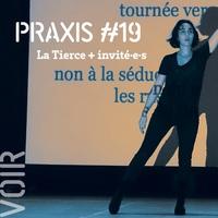 PRAXIS #19 / La Tierce + invité·e·s