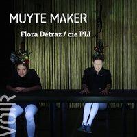 Muyte Maker - Flora Détraz