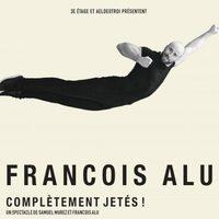 François Alu : complètements jetés !