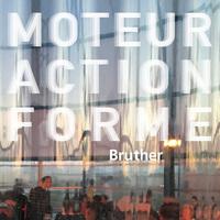 Moteur Action Forme, Bruther