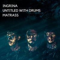 ingrina + Untitled With Drums + Matrass